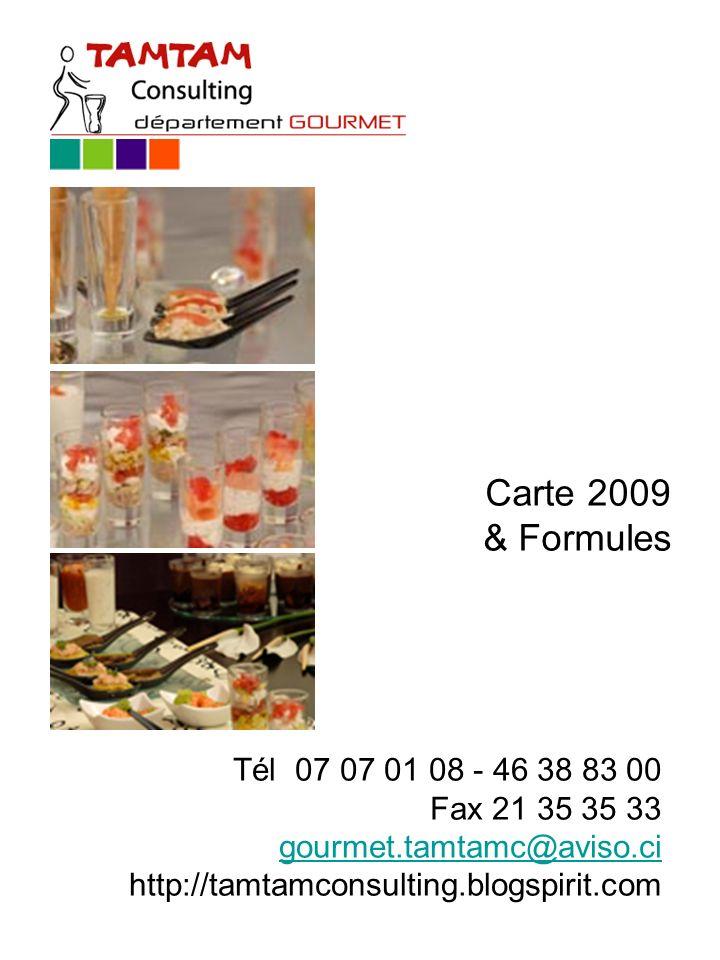 Carte 2009 & Formules Tél 07 07 01 08 - 46 38 83 00 Fax 21 35 35 33 gourmet.tamtamc@aviso.ci http://tamtamconsulting.blogspirit.com