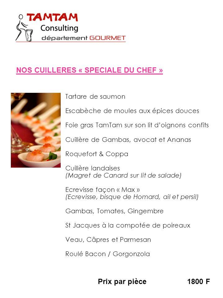 Prix par pièce1800 F NOS CUILLERES « SPECIALE DU CHEF » Tartare de saumon Escabèche de moules aux épices douces Foie gras TamTam sur son lit doignons