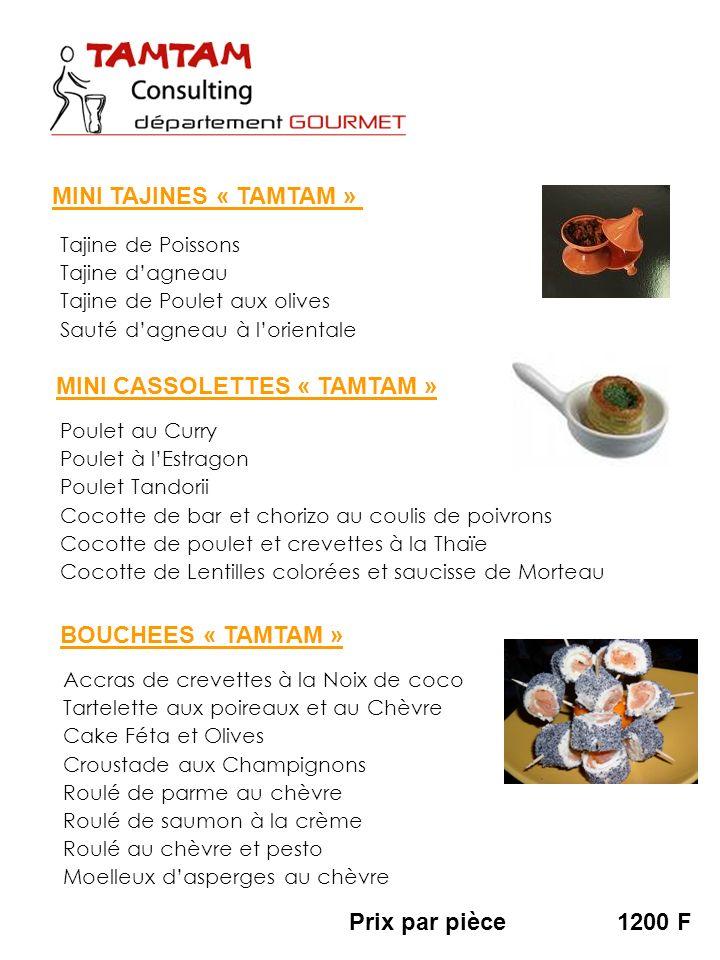 Tajine de Poissons Tajine dagneau Tajine de Poulet aux olives Sauté dagneau à lorientale Prix par pièce1200 F MINI TAJINES « TAMTAM » Poulet au Curry