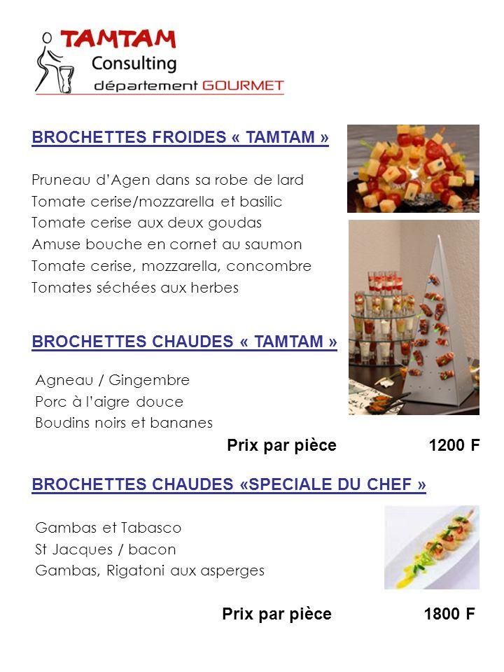 Prix par pièce1800 F BROCHETTES FROIDES « TAMTAM » Pruneau dAgen dans sa robe de lard Tomate cerise/mozzarella et basilic Tomate cerise aux deux gouda