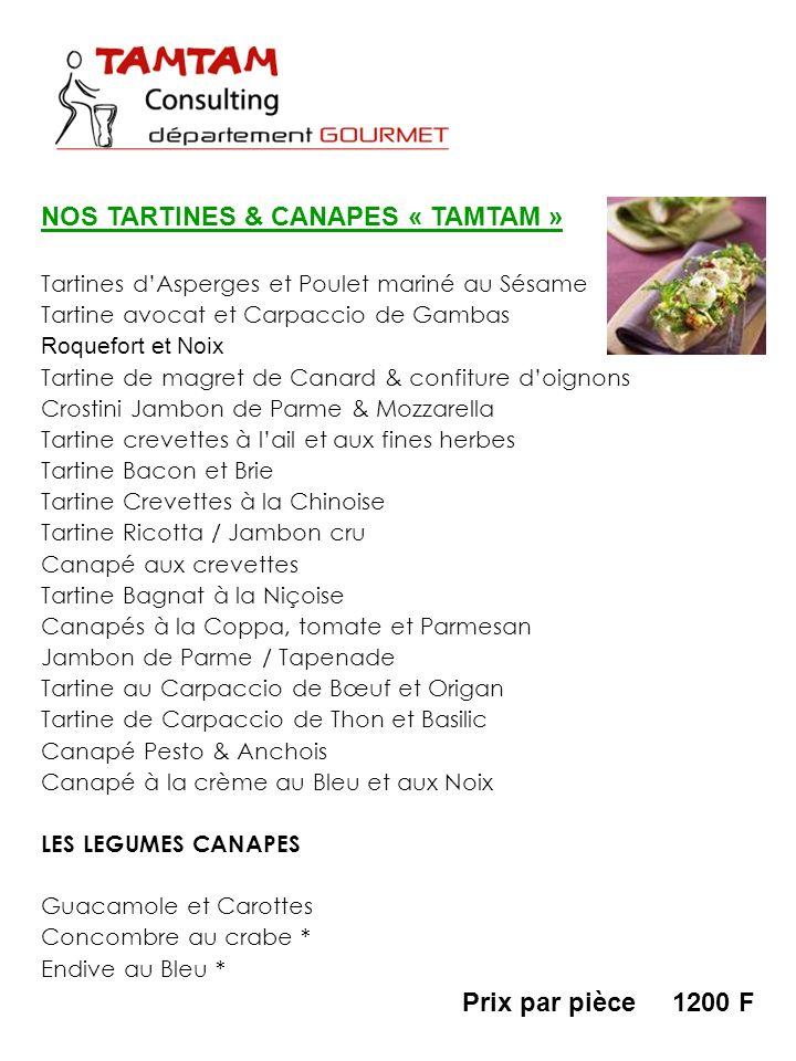 NOS TARTINES & CANAPES « TAMTAM » Prix par pièce1200 F Tartines dAsperges et Poulet mariné au Sésame Tartine avocat et Carpaccio de Gambas Roquefort e