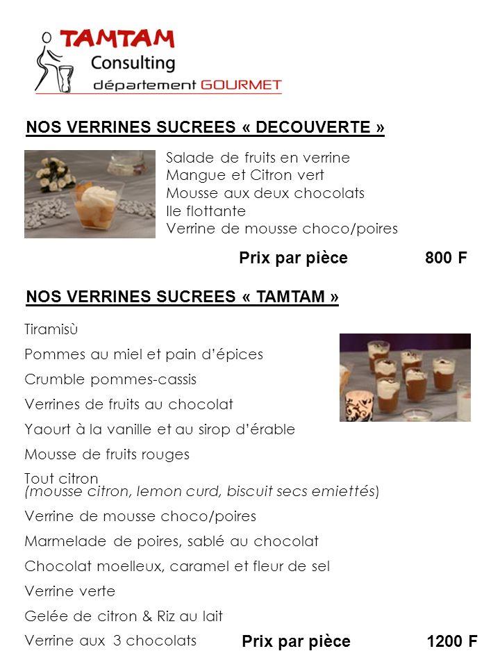 Prix par pièce800 F NOS VERRINES SUCREES « DECOUVERTE » Salade de fruits en verrine Mangue et Citron vert Mousse aux deux chocolats Ile flottante Verr