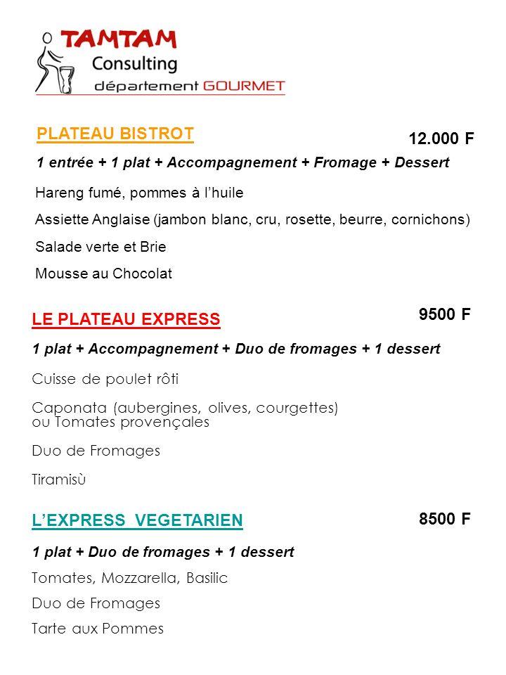 PLATEAU BISTROT 1 entrée + 1 plat + Accompagnement + Fromage + Dessert LE PLATEAU EXPRESS 1 plat + Accompagnement + Duo de fromages + 1 dessert Cuisse