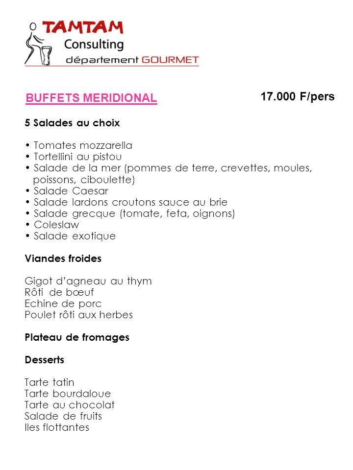 BUFFETS MERIDIONAL 17.000 F/pers 5 Salades au choix Tomates mozzarella Tortellini au pistou Salade de la mer (pommes de terre, crevettes, moules, pois