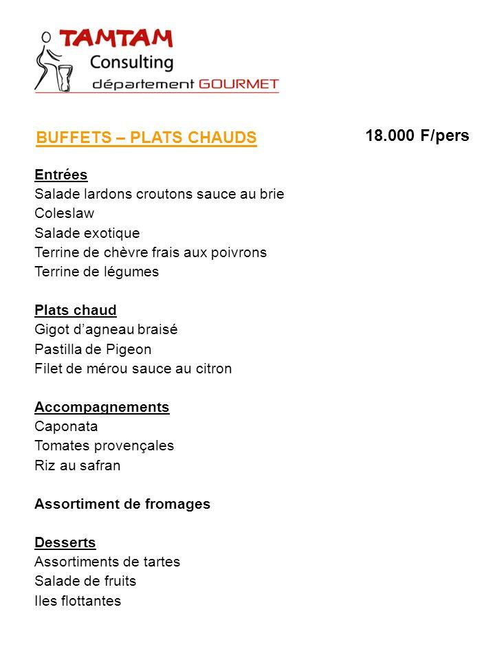 BUFFETS – PLATS CHAUDS 18.000 F/pers Entrées Salade lardons croutons sauce au brie Coleslaw Salade exotique Terrine de chèvre frais aux poivrons Terri