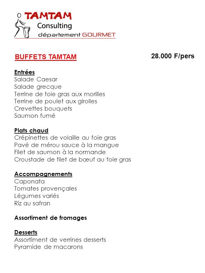 BUFFETS TAMTAM 28.000 F/pers Entrées Salade Caesar Salade grecque Terrine de foie gras aux morilles Terrine de poulet aux girolles Crevettes bouquets
