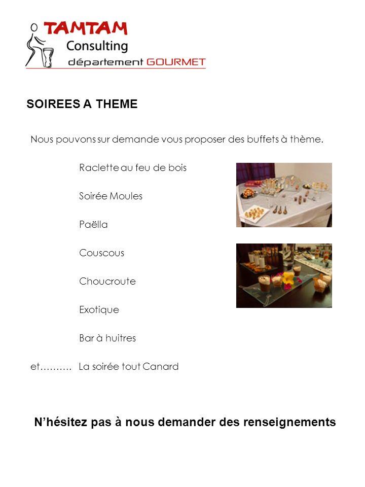 Nous pouvons sur demande vous proposer des buffets à thème. Raclette au feu de bois Soirée Moules Paëlla Couscous Choucroute Exotique Bar à huitres et