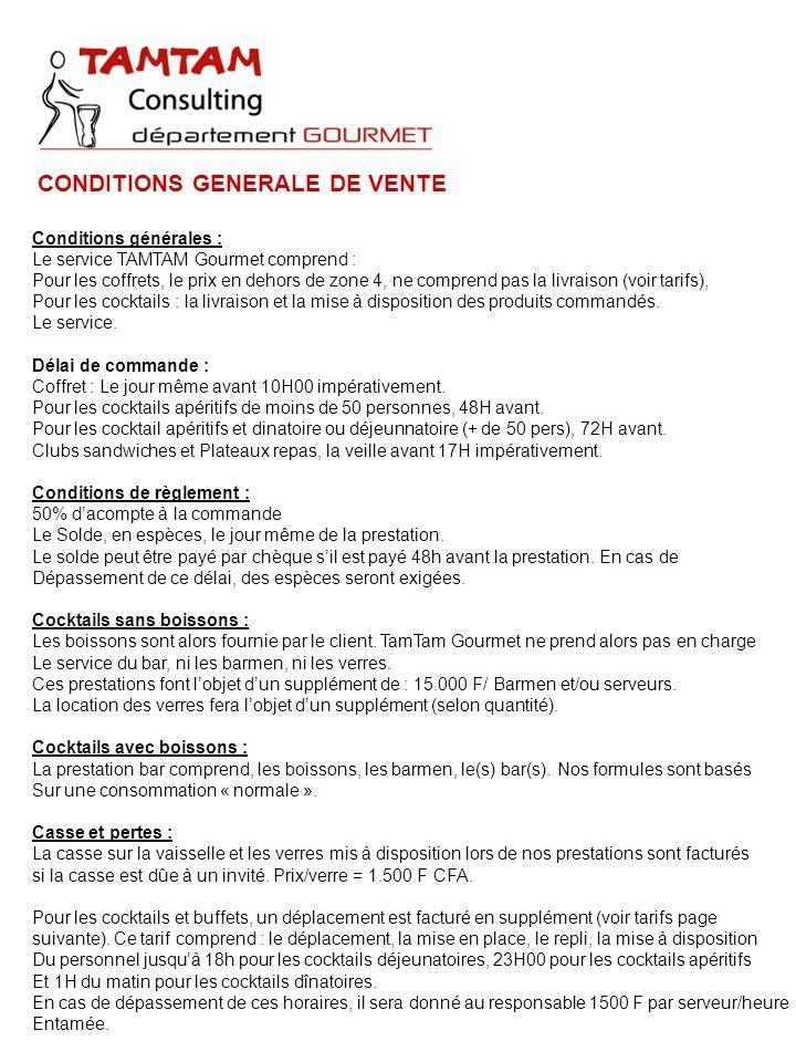 CONDITIONS GENERALE DE VENTE Conditions générales : Le service TAMTAM Gourmet comprend : Pour les coffrets, le prix en dehors de zone 4, ne comprend pas la livraison (voir tarifs), Pour les cocktails : la livraison et la mise à disposition des produits commandés.