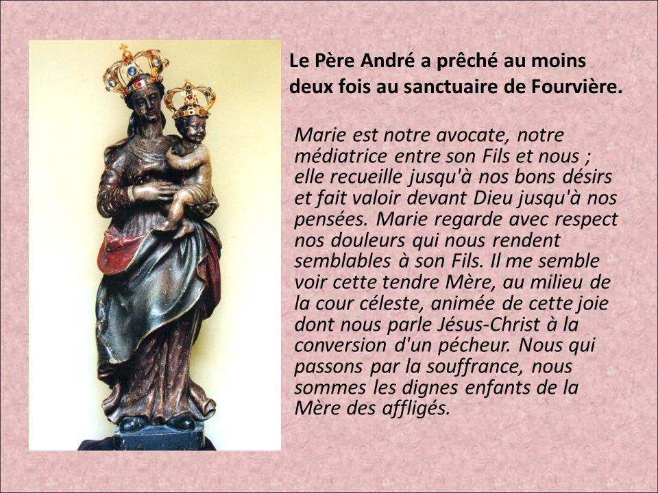 Le Père André a prêché au moins deux fois au sanctuaire de Fourvière. Marie est notre avocate, notre médiatrice entre son Fils et nous ; elle recueill