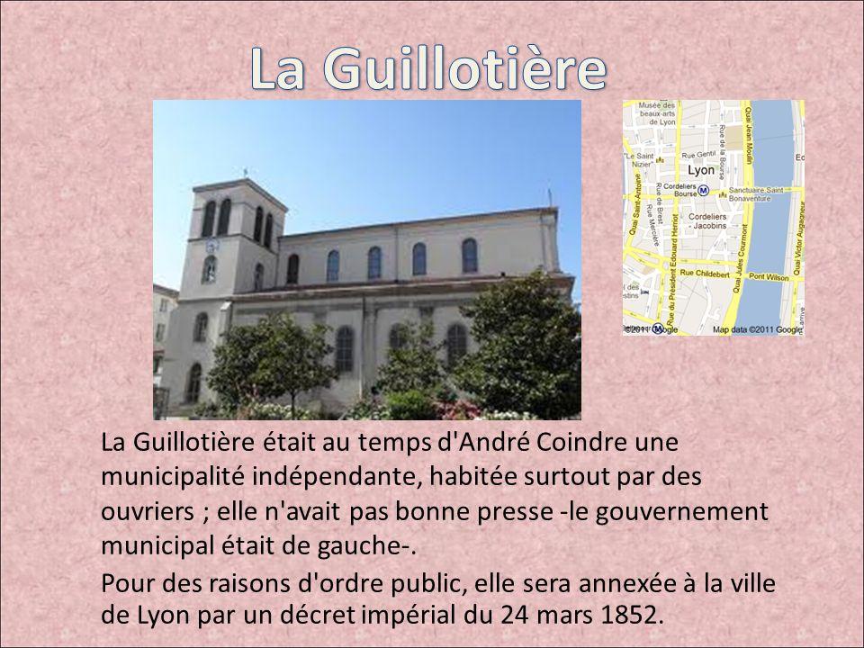 La Guillotière était au temps d'André Coindre une municipalité indépendante, habitée surtout par des ouvriers ; elle n'avait pas bonne presse -le gouv