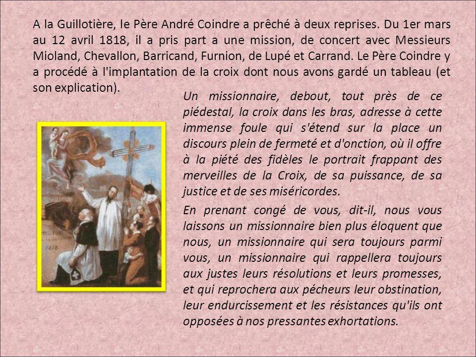 A la Guillotière, le Père André Coindre a prêché à deux reprises. Du 1er mars au 12 avril 1818, il a pris part a une mission, de concert avec Messieur