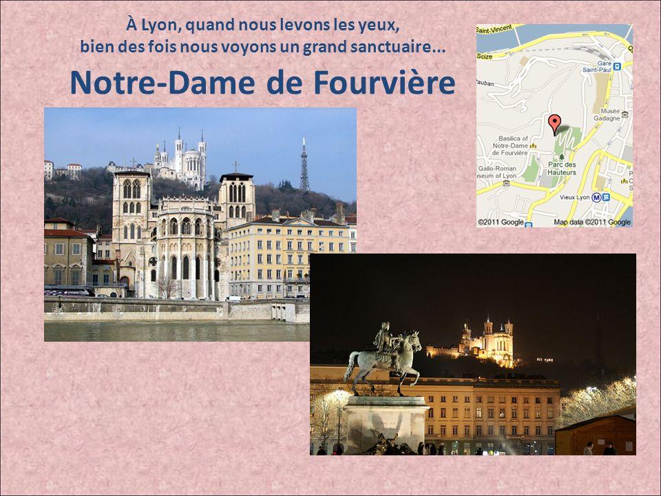 À Lyon, quand nous levons les yeux, bien des fois nous voyons un grand sanctuaire...