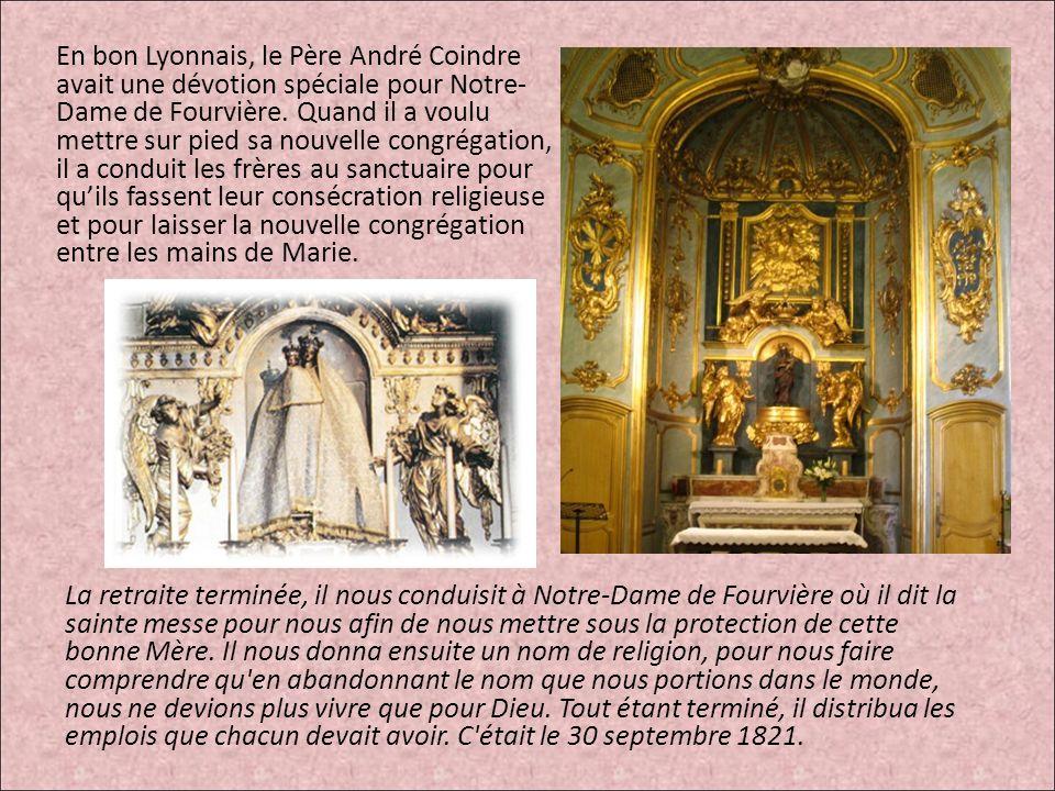 En bon Lyonnais, le Père André Coindre avait une dévotion spéciale pour Notre- Dame de Fourvière. Quand il a voulu mettre sur pied sa nouvelle congrég