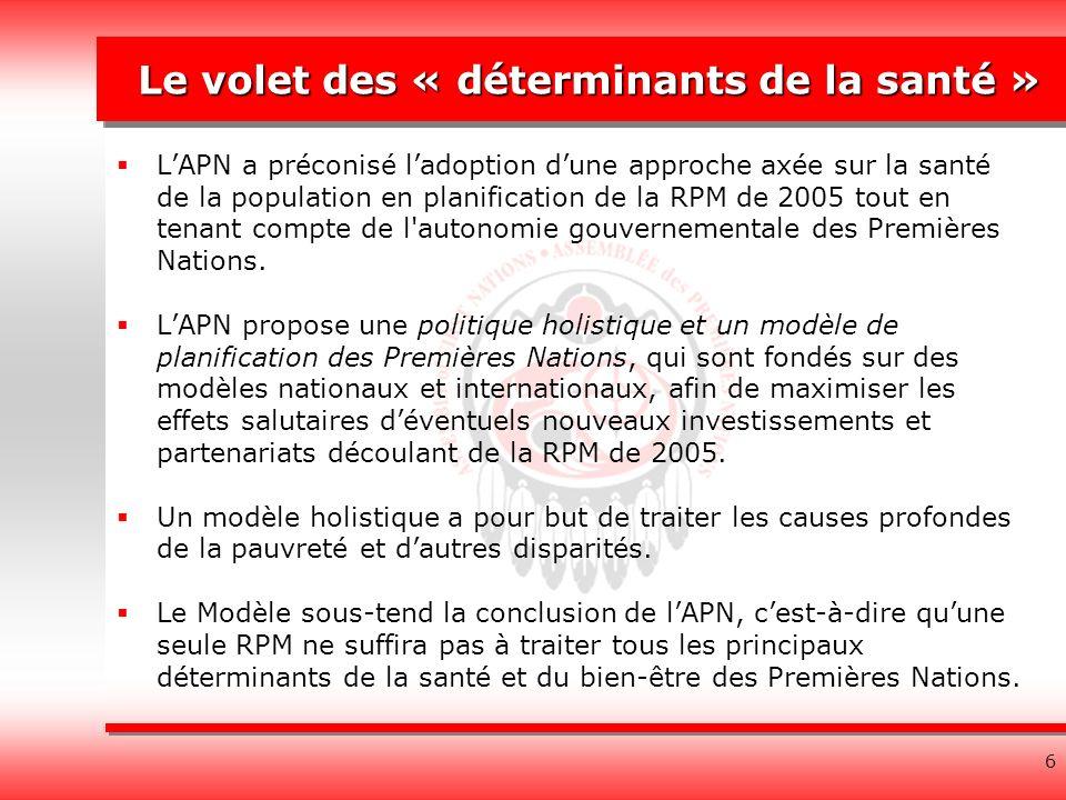 6 Le volet des « déterminants de la santé » LAPN a préconisé ladoption dune approche axée sur la santé de la population en planification de la RPM de 2005 tout en tenant compte de l autonomie gouvernementale des Premières Nations.