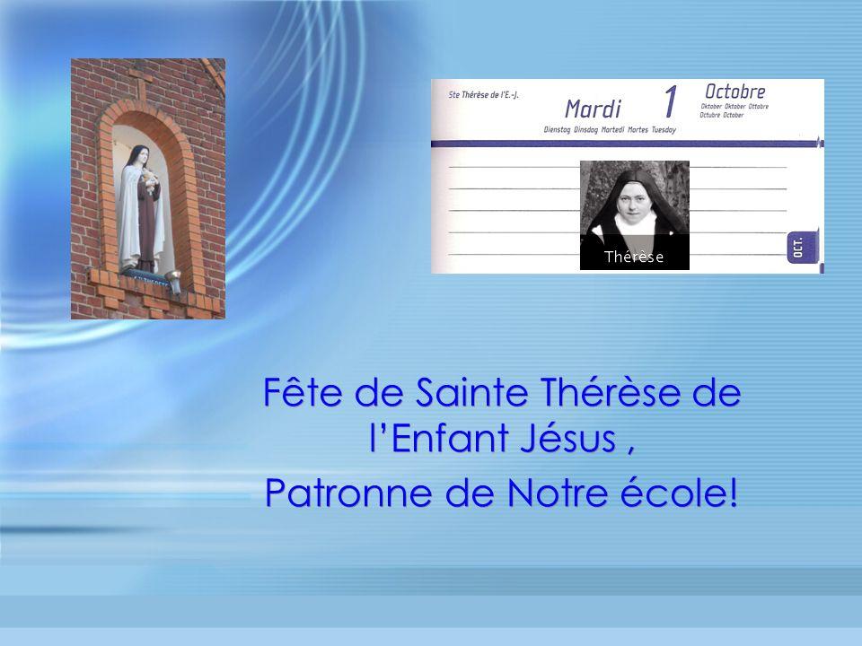 Fête de Sainte Thérèse de lEnfant Jésus, Patronne de Notre école! Fête de Sainte Thérèse de lEnfant Jésus, Patronne de Notre école!
