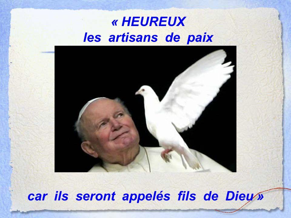 « HEUREUX les artisans de paix car ils seront appelés fils de Dieu »