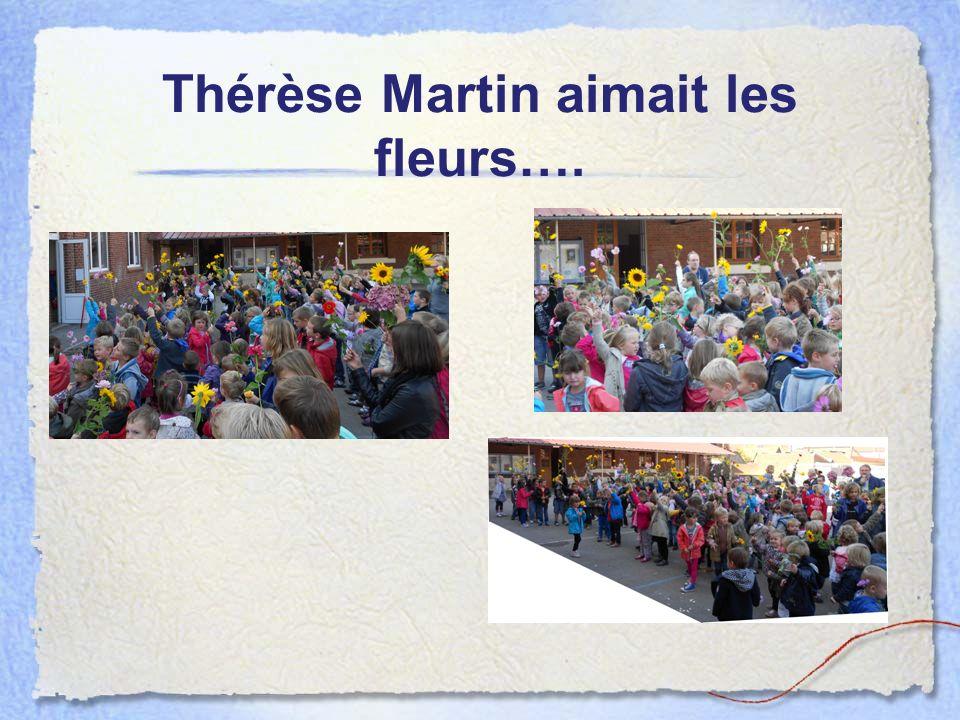 Thérèse Martin aimait les fleurs….