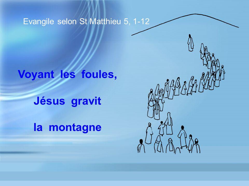 Voyant les foules, Jésus gravit la montagne Evangile selon St Matthieu 5, 1-12