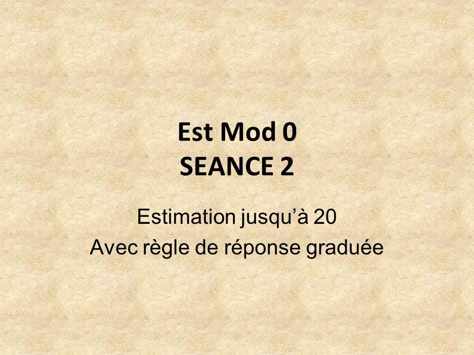 Est Mod 0 SEANCE 2 Estimation jusquà 20 Avec règle de réponse graduée
