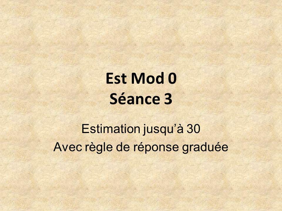 Est Mod 0 Séance 3 Estimation jusquà 30 Avec règle de réponse graduée