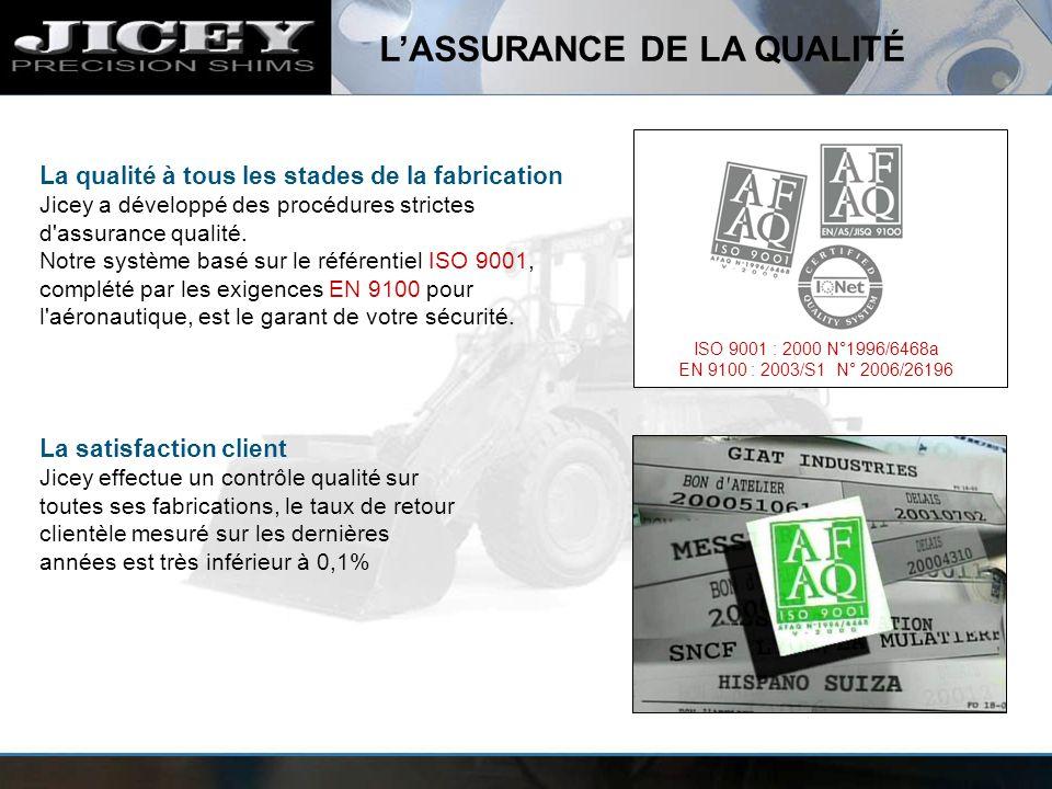 La qualité à tous les stades de la fabrication Jicey a développé des procédures strictes d'assurance qualité. Notre système basé sur le référentiel IS