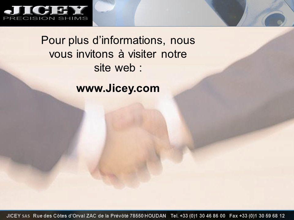 Pour plus dinformations, nous vous invitons à visiter notre site web : www.Jicey.com JICEY SAS Rue des Côtes d'Orval ZAC de la Prévôté 78550 HOUDAN Te