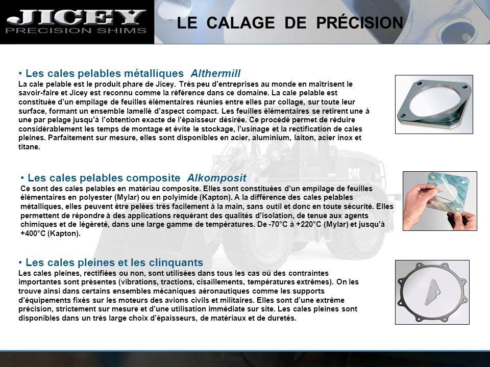 LE CALAGE DE PRÉCISION Les cales pelables métalliques Althermill La cale pelable est le produit phare de Jicey. Très peu dentreprises au monde en maît