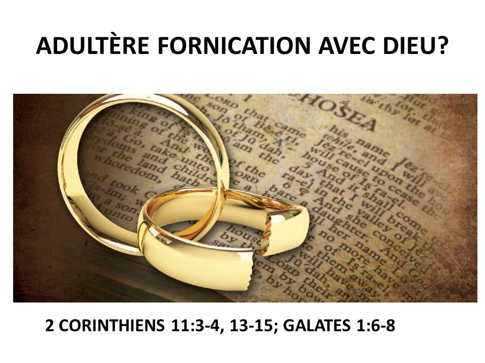 ADULTÈRE FORNICATION AVEC DIEU? 2 CORINTHIENS 11:3-4, 13-15; GALATES 1:6-8
