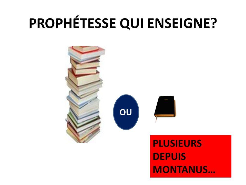 PROPHÉTESSE QUI ENSEIGNE? PLUSIEURS DEPUIS MONTANUS… OU