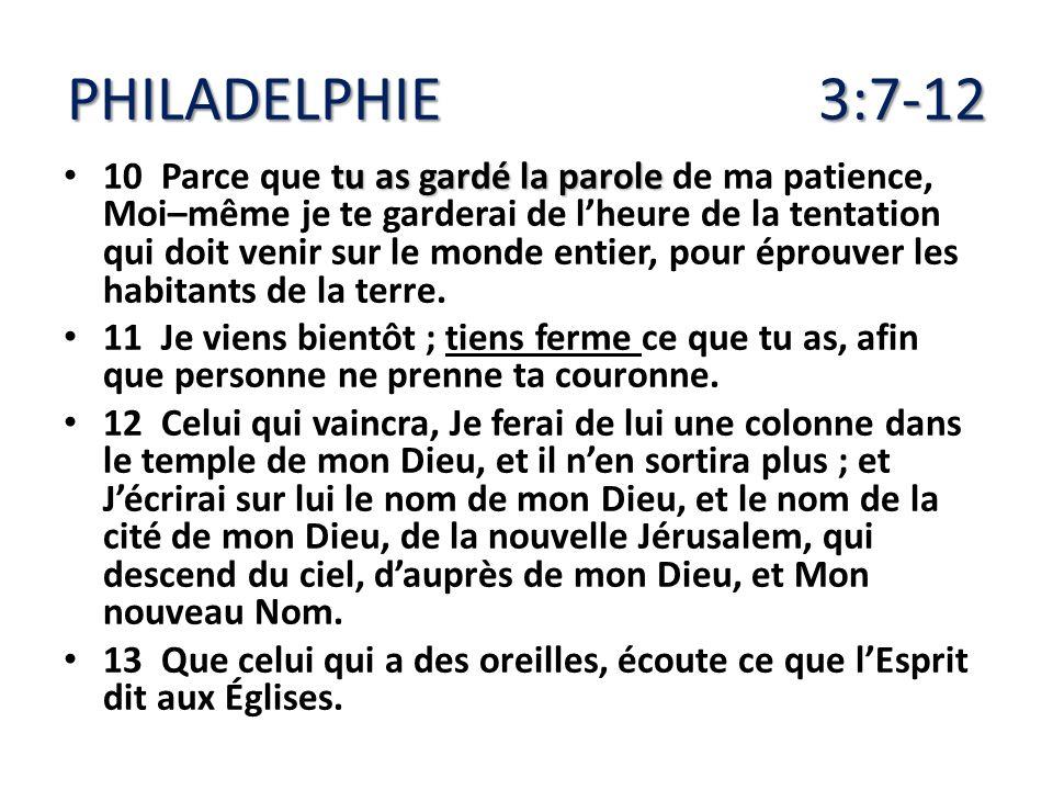 PHILADELPHIE 3:7-12 tu as gardé la parole 10 Parce que tu as gardé la parole de ma patience, Moi–même je te garderai de lheure de la tentation qui doi