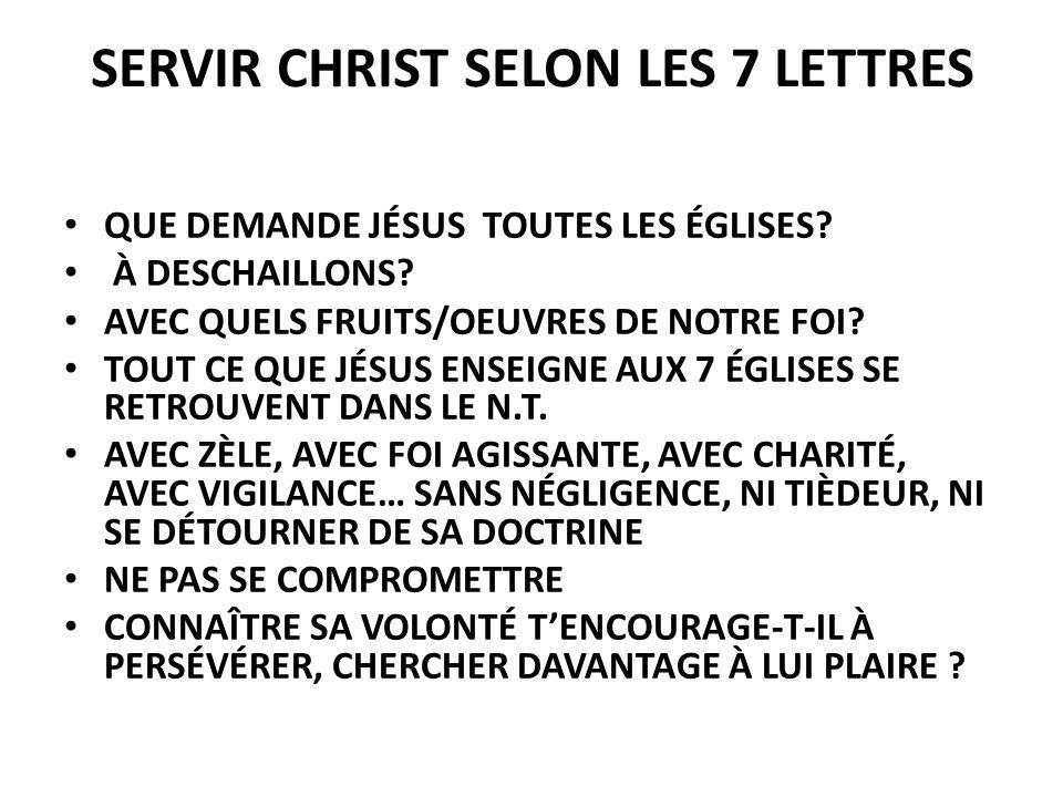 SERVIR CHRIST SELON LES 7 LETTRES QUE DEMANDE JÉSUS TOUTES LES ÉGLISES? À DESCHAILLONS? AVEC QUELS FRUITS/OEUVRES DE NOTRE FOI? TOUT CE QUE JÉSUS ENSE