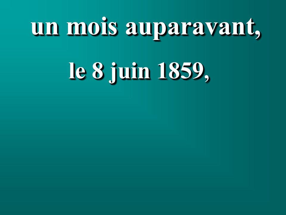un mois auparavant, le 8 juin 1859, le 8 juin 1859, un mois auparavant, le 8 juin 1859, le 8 juin 1859,