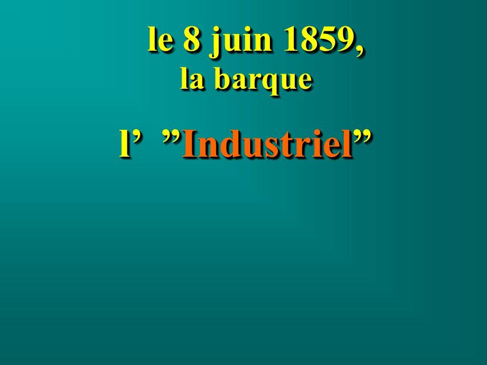 la barque l Industriel le 8 juin 1859, le 8 juin 1859, la barque l Industriel