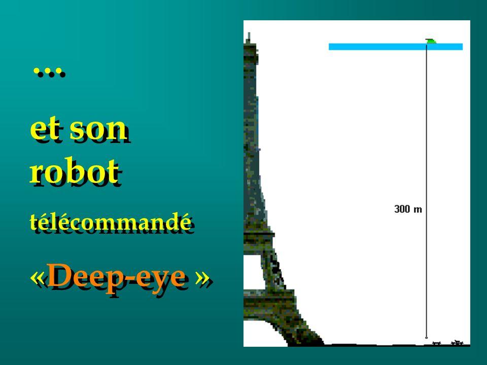 … et son robot télécommandé «Deep-eye » … et son robot télécommandé «Deep-eye »