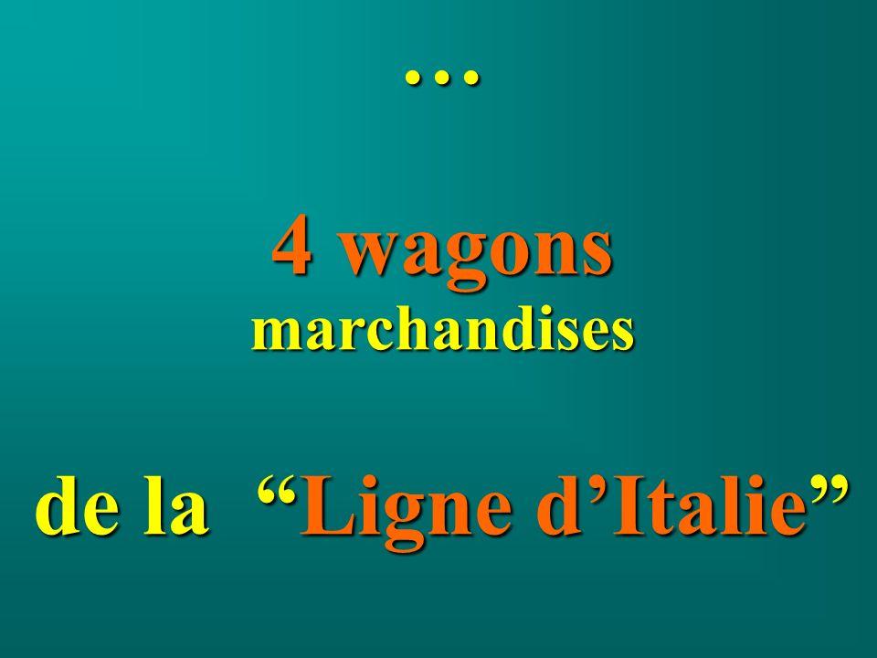 … 4 wagons marchandises de la Ligne dItalie