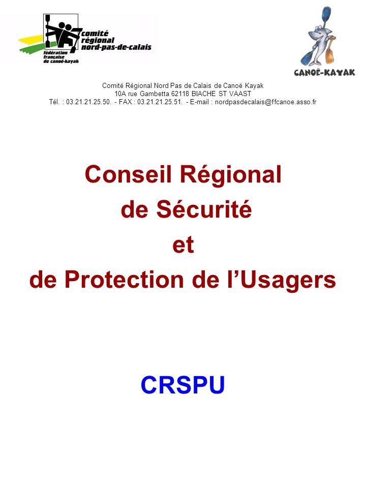 Conseil Régional de Sécurité et de Protection de lUsagers CRSPU Comité Régional Nord Pas de Calais de Canoë Kayak 10A rue Gambetta 62118 BIACHE ST VAA