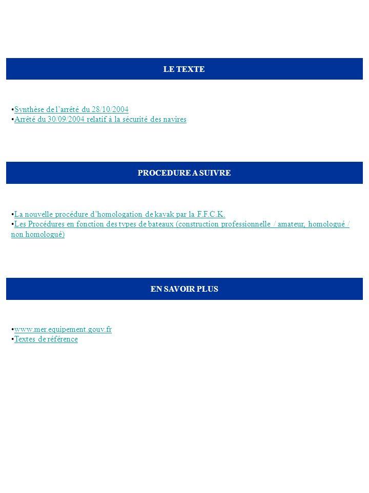 LE TEXTE Synthèse de larrêté du 28/10/2004 Arrêté du 30/09/2004 relatif à la sécurité des navires PROCEDURE A SUIVRE La nouvelle procédure dhomologati