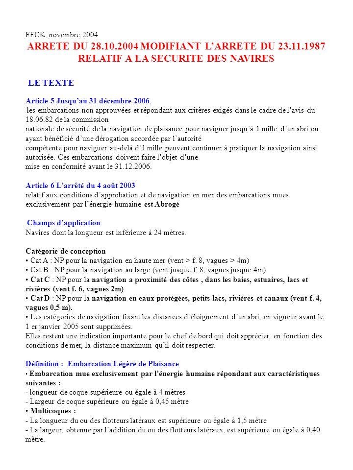 FFCK, novembre 2004 ARRETE DU 28.10.2004 MODIFIANT LARRETE DU 23.11.1987 RELATIF A LA SECURITE DES NAVIRES LE TEXTE Article 5 Jusquau 31 décembre 2006