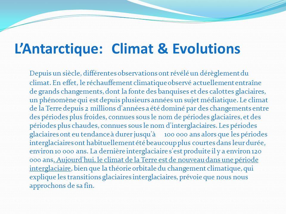 LAntarctique: Climat & Evolutions Depuis un siècle, différentes observations ont révélé un dérèglement du climat. En effet, le réchauffement climatiqu