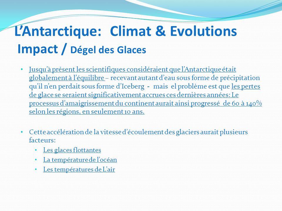 LAntarctique: Climat & Evolutions Impact / Dégel des Glaces Jusquà présent les scientifiques considéraient que lAntarctique était globalement à léquil