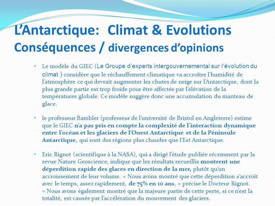 LAntarctique: Climat & Evolutions Conséquences / divergences dopinions Le modèle du GIEC ( Le Groupe dexperts intergouvernemental sur lévolution du cl