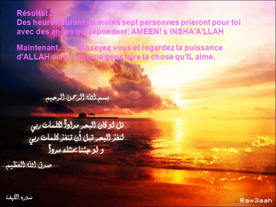 Résultat 3: Des heures durant au moins sept personnes prieront pour toi avec des anges qui répondent: AMEEN! s INSHA'A'LLAH Maintenant.......... Assey