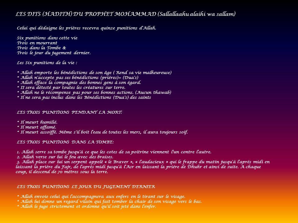 LES DITS (HADITH) DU PROPHET MOHAMMAD (Sallallaahu alaihi wa sallam) Celui qui dédaigne les prières recevra quinze punitions d'Allah. Six punitions da