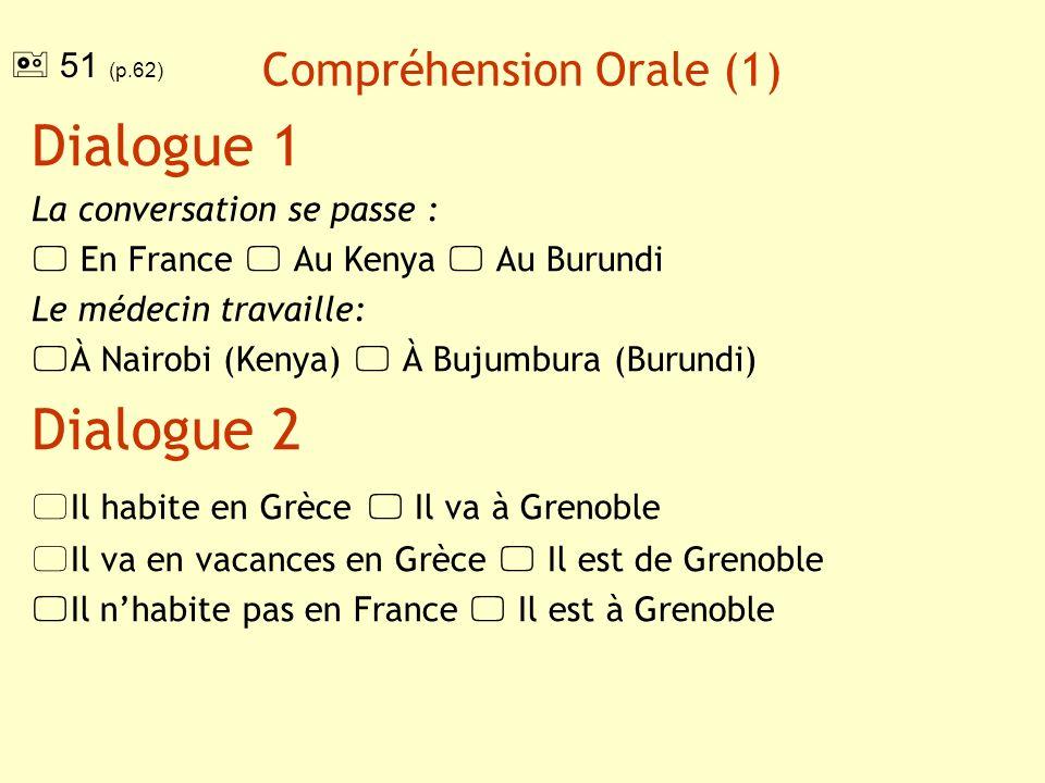 Compréhension Orale (2) Dialogue 3 Il habite : En France En Indonésie Au Sudan Il a travaillé 6 ans: En Indonésie Au Sudan En France Il rentre: En Indonésie Au Sudan En France 51 (p.62)