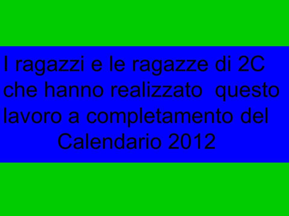 I ragazzi e le ragazze di 2C che hanno realizzato questo lavoro a completamento del Calendario 2012