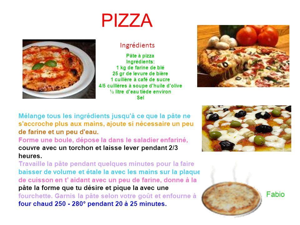 PIZZA Ingrédients Pâte à pizza Ingrédients: 1 kg de farine de blé 25 gr de levure de bière 1 cuillère à café de sucre 4/5 cuillères à soupe d'huile d'