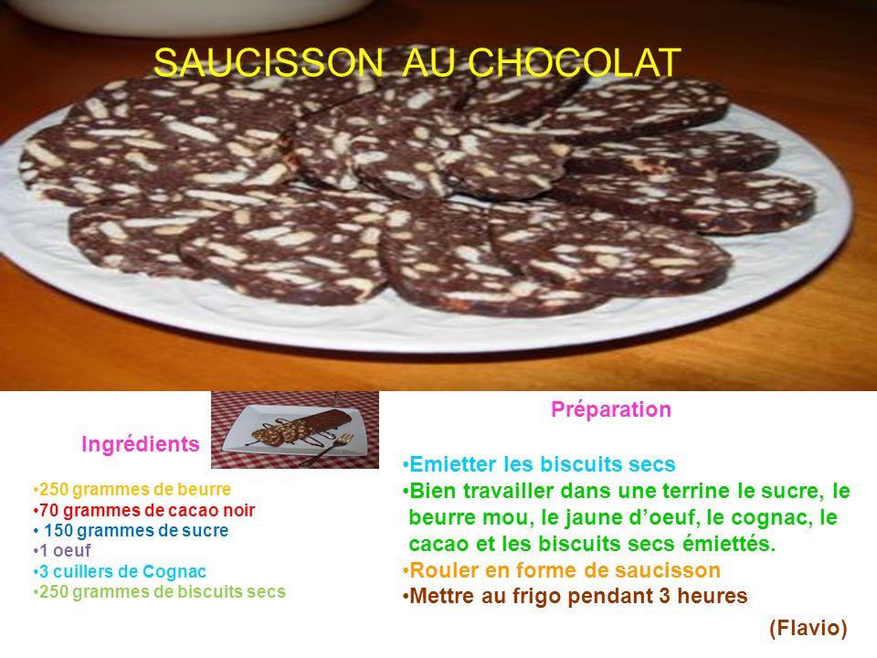SAUCISSON AU CHOCOLAT 250 grammes de beurre 70 grammes de cacao noir 150 grammes de sucre 1 oeuf 3 cuillers de Cognac 250 grammes de biscuits secs Ing
