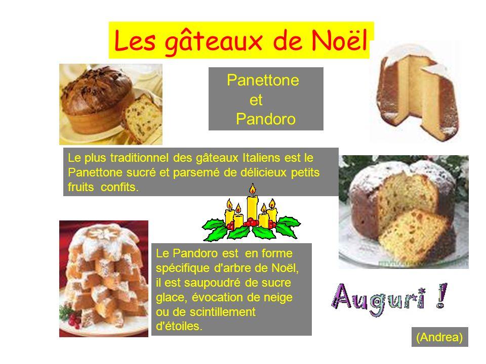 Les gâteaux de Noël Panettone et Pandoro Le plus traditionnel des gâteaux Italiens est le Panettone sucré et parsemé de délicieux petits fruits confit