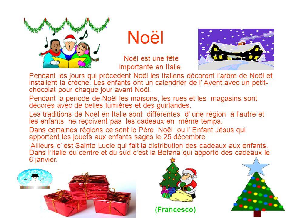 Noël Noël est une fête importante en Italie. Pendant les jours qui précedent Noël les Italiens décorent larbre de Noël et installent la crèche. Les en