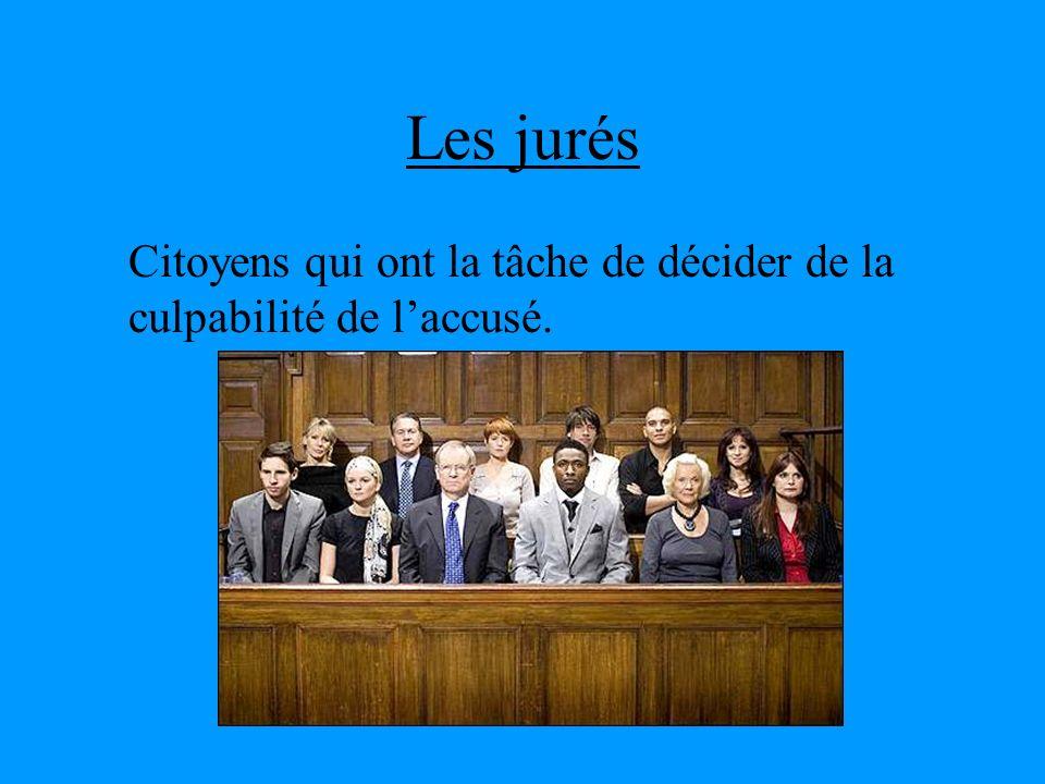 Les jurés Citoyens qui ont la tâche de décider de la culpabilité de laccusé.